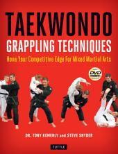 Taekwondo Grappling Techniques: Hone Your Competitive Edge for Mixed Martial Arts [Downloadable Media Included]