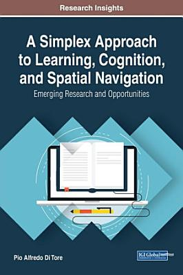 A Simplex Approach to Learning  Cognition  and Spatial Navigation  Emerging Research and Opportunities PDF