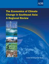 The Economics of Climate Change in Southeast Asia: A Regional Review