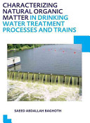 Characterizing Natural Organic Matter in Drinking Water Treatment Processes and Trains