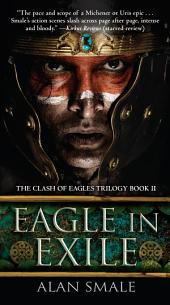 Eagle in Exile: The Clash of Eagles Trilogy