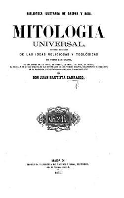 Mitologia Universal, historia y esplicacion de las ideas religiosas y teológicas de todos los siglos, etc