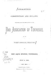 Charter, Constitution and By-laws, Together with the Proceedings of the Bar Association of Tennessee at Its ... Annual Meeting: Volumes 1-2
