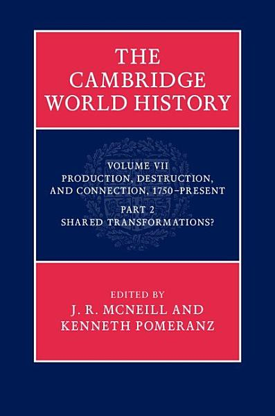 Download The Cambridge World History  Volume 7  Production  Destruction and Connection 1750   Present  Part 2  Shared Transformations  Book