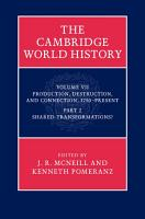 The Cambridge World History  Volume 7  Production  Destruction and Connection 1750   Present  Part 2  Shared Transformations  PDF