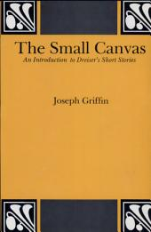 The Small Canvas: An Introduction to Dreiser's Short Stories