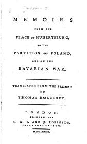 Posthumous Works of Frederic II, King of Prussia: Memoirs from the peace of Hubertsburg, to the partition of Poland, and of the Bavarian war. Correspondence between the Emperor, the Empress Queen, and the King of Prussia, relative to the Bavarian succession. State papers ... Considerations of the present state of the body-politic in Europe