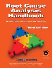 Root Cause Analysis Handbook: A Guide to Efficient and Effective Incident Investigation, Edition 3