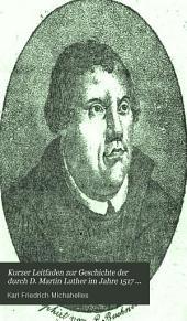 Kurzer Leitfaden zur Geschichte der durch D. Martin Luther im Jahre 1517 begonnenen Reformation und Gründung der evanglischen Kirche