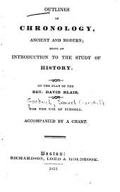 Outlines of chronology, ancient and modern: being an introduction to the study of history, on the plan of David Blair : for the use of schools : accompanied by a chart