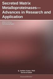 Secreted Matrix Metalloproteinases—Advances in Research and Application: 2012 Edition: ScholarlyPaper