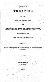 Martins̓ Treatise on the Powers and Duties of Executors and Administrators, According to the Law of North Carolina