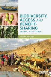 Biodiversity, Access and Benefit-Sharing: Global Case Studies