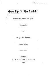 Goethe's Gedichte. Auswahl für Schule und Haus. Herausgegeben von Dr. J. W. Schaefer. Sechste Auflage