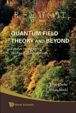 Quantum Field Theory and Beyond