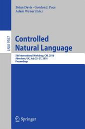 Controlled Natural Language: 5th International Workshop, CNL 2016, Aberdeen, UK, July 25-27, 2016, Proceedings