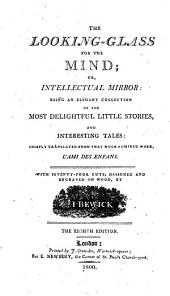 The Looking-glass for the Mind: Or, Intellectual Mirror: Being an Elegant Collection of the Most Delightful Little Stories, and Interesting Tales