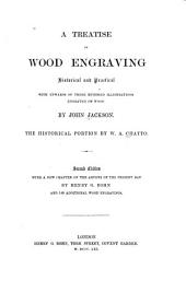 A Treatise on Wood Engraving, Historical and Practical: With Upwards of Three Hundred Illustrations Engraved on Wood
