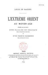 L'Extrême-Orient au Moyen Age: d'après les manuscrits d'un Flamand de Belgique et d'un prince d'Arménie
