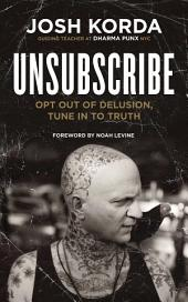 Unsubscribe: Opt Out of Delusion, Tune In to Truth
