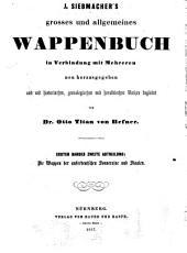 J. Siebmacher's grosses und allgemeines Wappenbuch: in Verbindung mit Mehreren, neu herausgegeben und mit heraldischen und historisch-genealogischen Erläuterungen