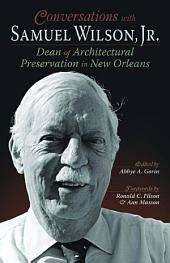 Conversations with Samuel Wilson: Dean of Architectural Preservation in New Orleans