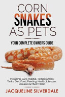 Corn Snakes as Pets   Your Complete Owners Guide PDF