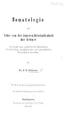 Somatologie  oder Lehre von der inneren Beschaffenheit der K  rper  etc PDF