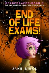 ScareScapes Book Five: End of Life Exams!