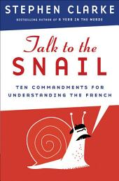 Talk to the Snail: Ten Commandments for Understanding the French