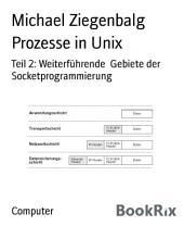 Prozesse in Unix: Teil 2: Weiterführende Gebiete der Socketprogrammierung