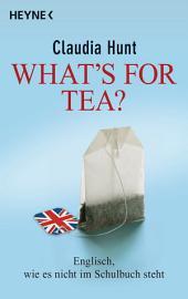 What's for tea?: Englisch, wie es nicht im Schulbuch steht