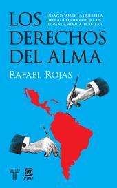 Los derechos del alma: Ensayos sobre la querella liberal-conservadora en Hispanoamérica (1830-1870)
