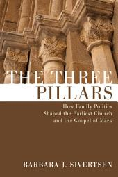 The Three Pillars: How Family Politics Shaped the Earliest Church and the Gospel of Mark