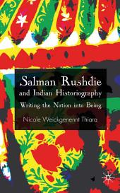 Salman Rushdie and Indian Historiography: Writing the Nation into Being