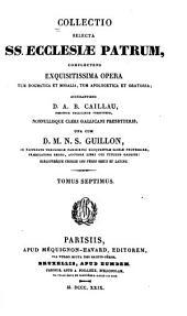 Collectio selecta ss. ecclesiae patrum: complectens exquisitissima opera tum dogmatica et moralia, tum apologetica et oratoria, Volumes 7-8