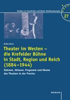 Theater im Westen   die Krefelder B  hne in Stadt  Region und Reich  1884 1944  PDF