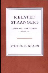 Related Strangers: Jews and Christians 70-170 C. E.