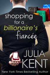 Shopping for a Billionaire's Fiancee (Billionaire Romance) (Romantic Comedy)