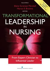 Transformational Leadership in Nursing, Second Edition: From Expert Clinician to Influential Leader, Edition 2