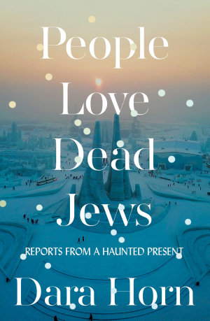 People Love Dead Jews  Reports from a Haunted Present