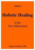 Guide to Holistic Healing in the New Millenium PDF