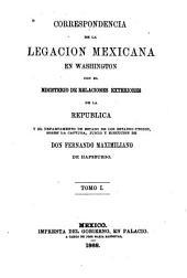 Correspondencia de la Legacion mexicana en Washington con el Ministerio de relacions exteriores de la republica y el Departamento de estado de los Estados-Unidos, sobre la captura, juicio y ejecucion de don Fernando Maximiliano de Hapsburgo: Volúmenes 1-2