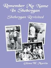 Remember My Name in Sheboygan - Sheboygan Revisited: More Stories About Growing up in Sheboygan