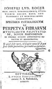 Specimen physiologicum de perpetua fibrarum muscularum palpitatione: novum phaenomenon in corpore humano experimentis detectum ...