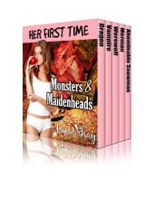 Her First Time: Monsters & Maidenheads (Virgin Paranormal Boxed Set)