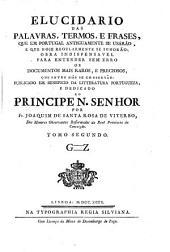 Elucidario das palavras, termos, e frases, que em Portugal antiguamente se usárão, e que hoje regularmente se ignorão