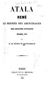 Atala: René. Le dernier des Abencerages. Les quatre Stuarts. Voyages, etc