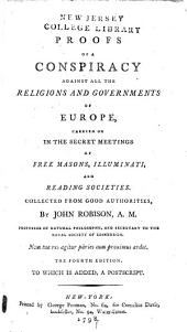 Proofs of a Conspiracy Against All the Religions and Governments of Europe: Carried on in the Secret Meetings of Free Masons, Illuminati, and Reading Societies