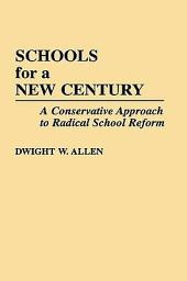 Schools for a New Century: A Conservative Approach to Radical School Reform